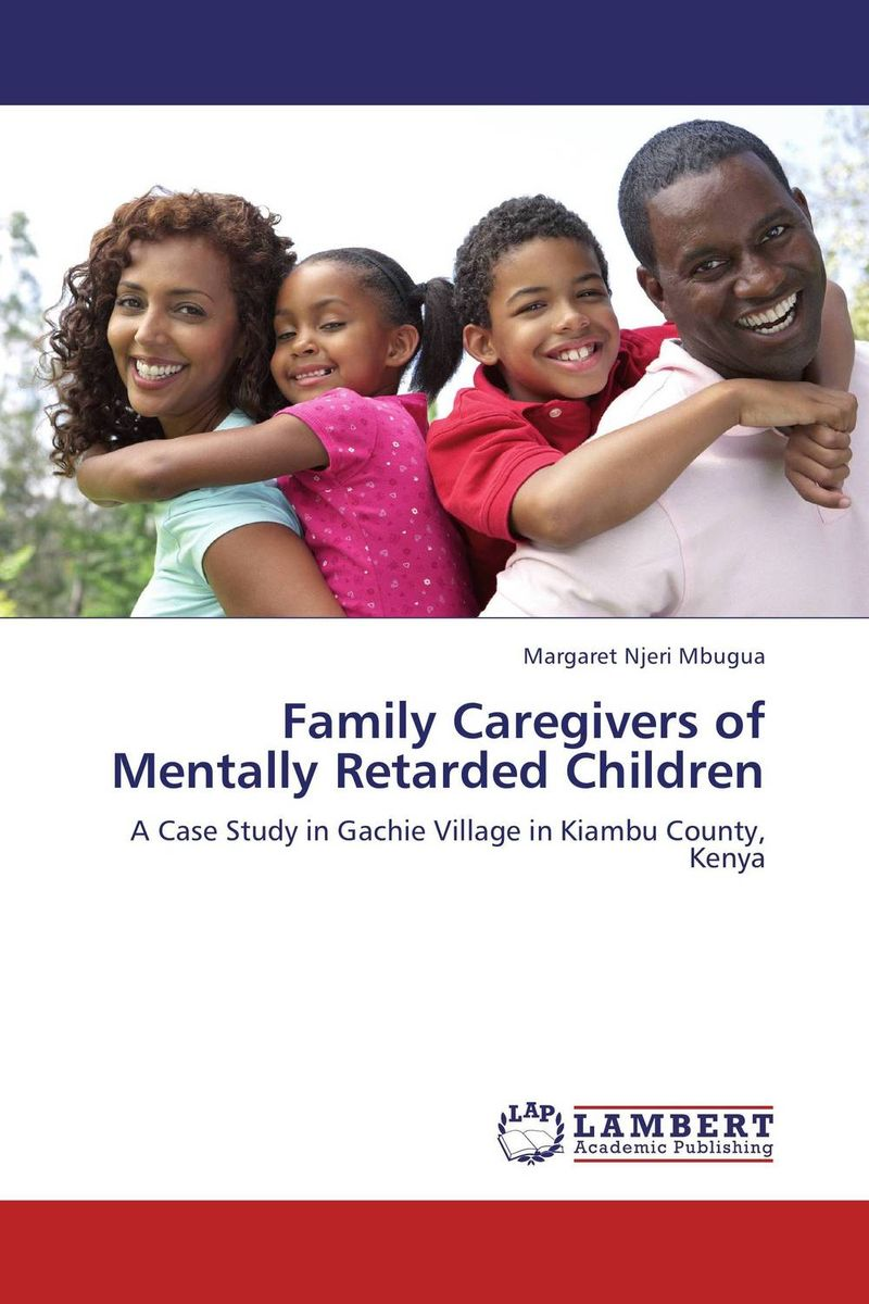 Family Caregivers of Mentally Retarded Children leila moraa geteri dan kaseje and stephen okeyo self care among caregivers
