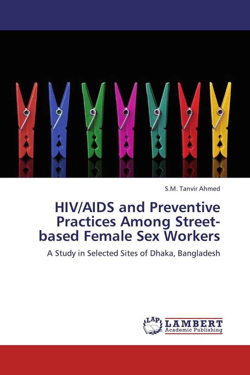 HIV/AIDS and Preventive Practices Among Street-based Female Sex Workers highsmith p found in the street