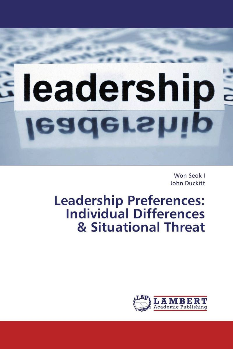 Leadership Preferences: Individual Differences & Situational Threat david cottrell the first two rules of leadership