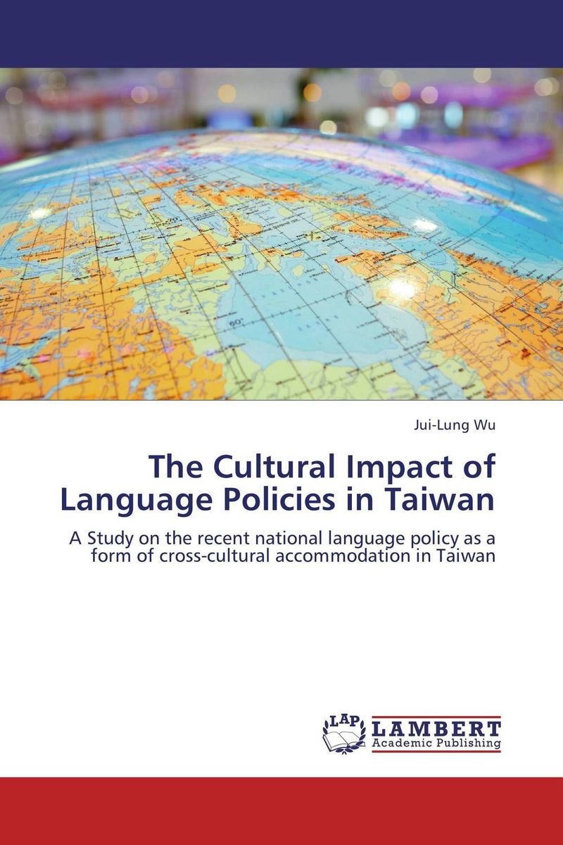 The Cultural Impact  of Language Policies  in Taiwan language policy and identity in a diverse society