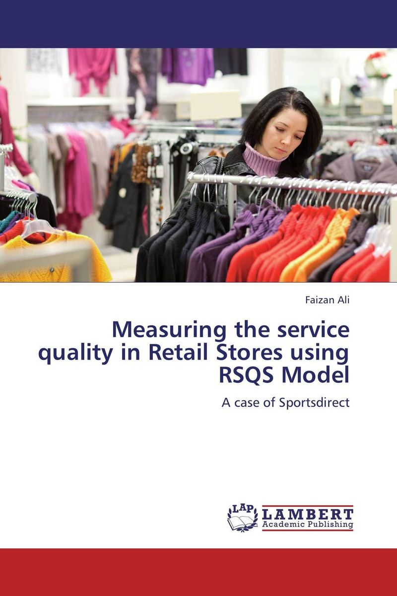 Measuring the service quality in Retail Stores using RSQS Model customer satisfaction with service quality