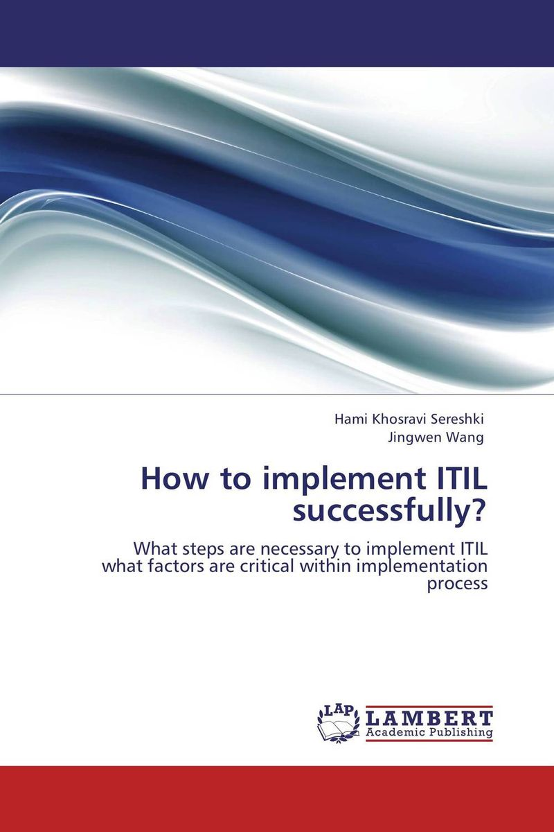 How to implement ITIL successfully? robert moeller r executive s guide to it governance improving systems processes with service management cobit and itil
