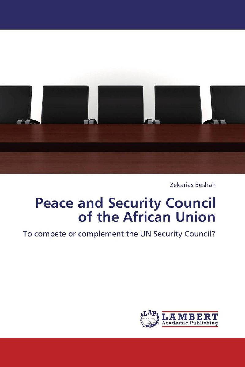 Peace and Security Council of the African Union a comprehensive guide to valuate it and it security investments