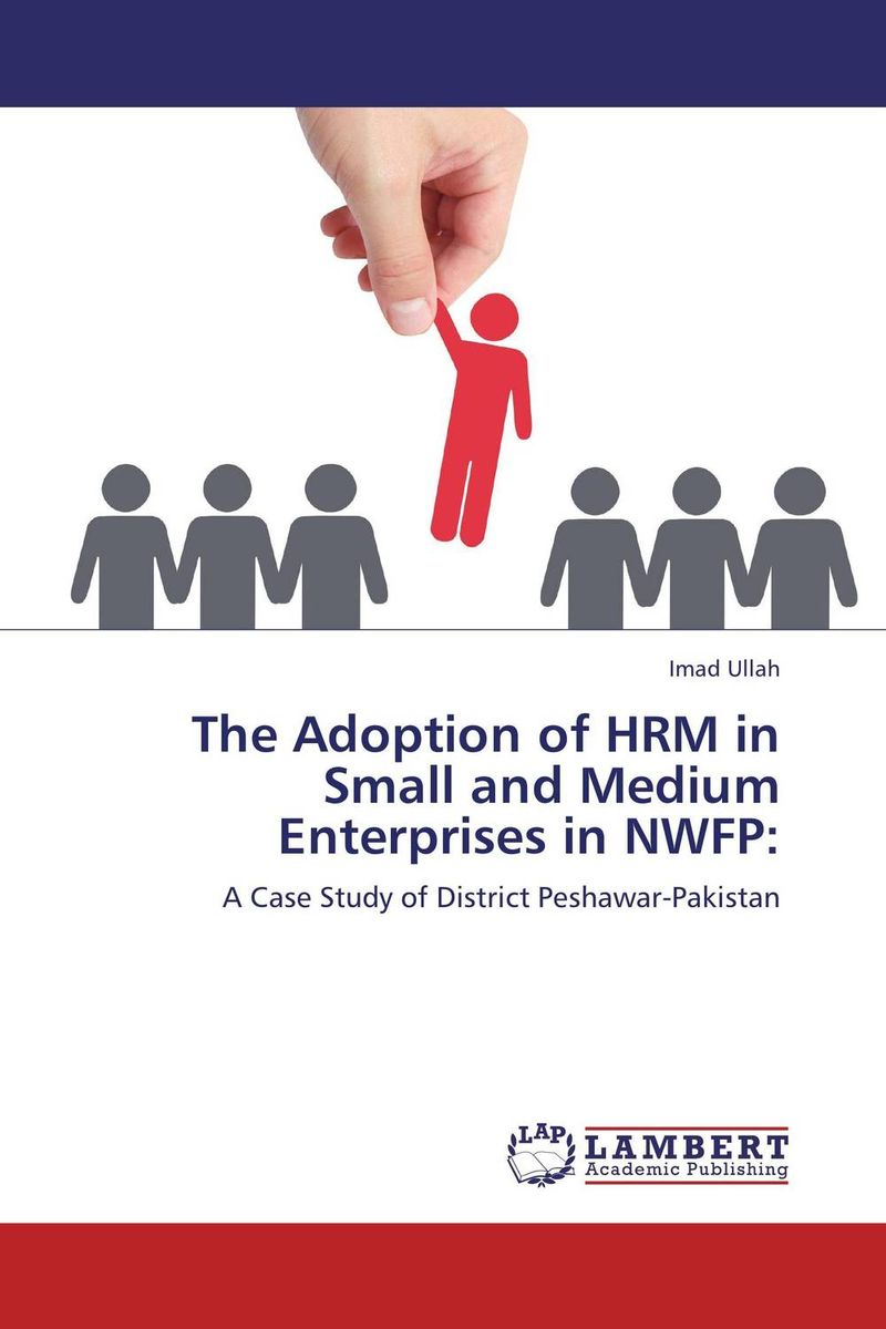 The Adoption of HRM in Small and Medium Enterprises in NWFP: hrm in europe