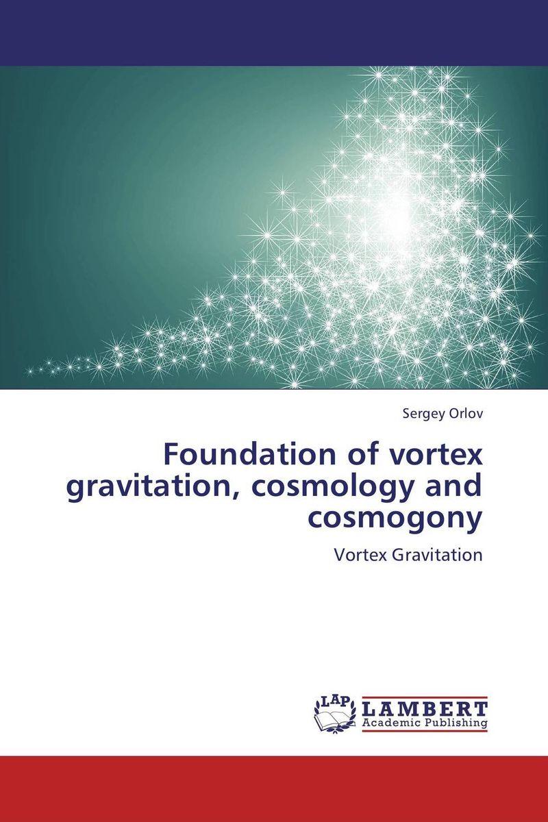 Foundation of vortex gravitation, cosmology and cosmogony коврик напольный vortex вологодский 20092