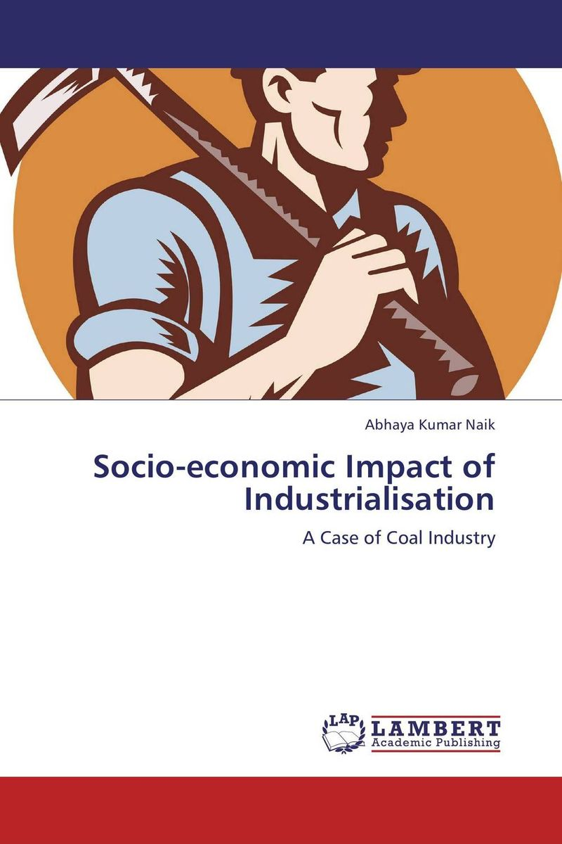 Socio-economic Impact of Industrialisation abhaya kumar naik socio economic impact of industrialisation