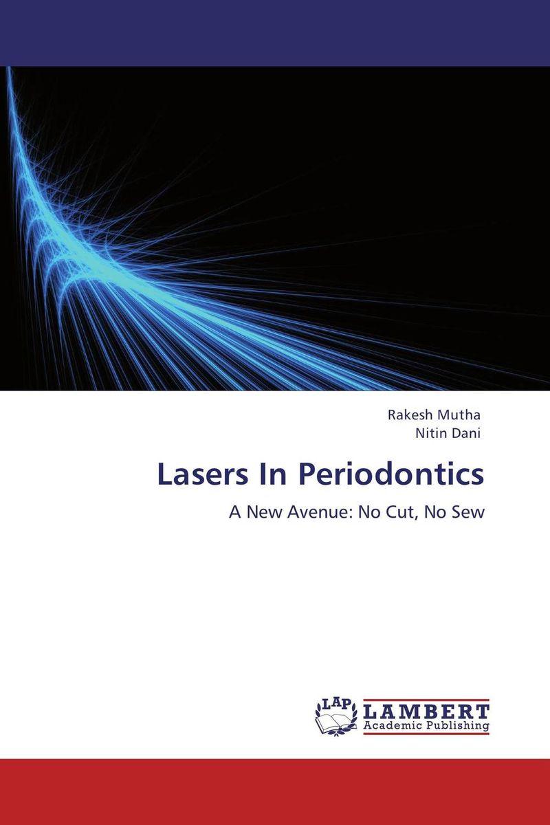 Lasers In Periodontics gurkirat sandhu paramjit kaur khinda and amarjit singh gill lasers in periodontics