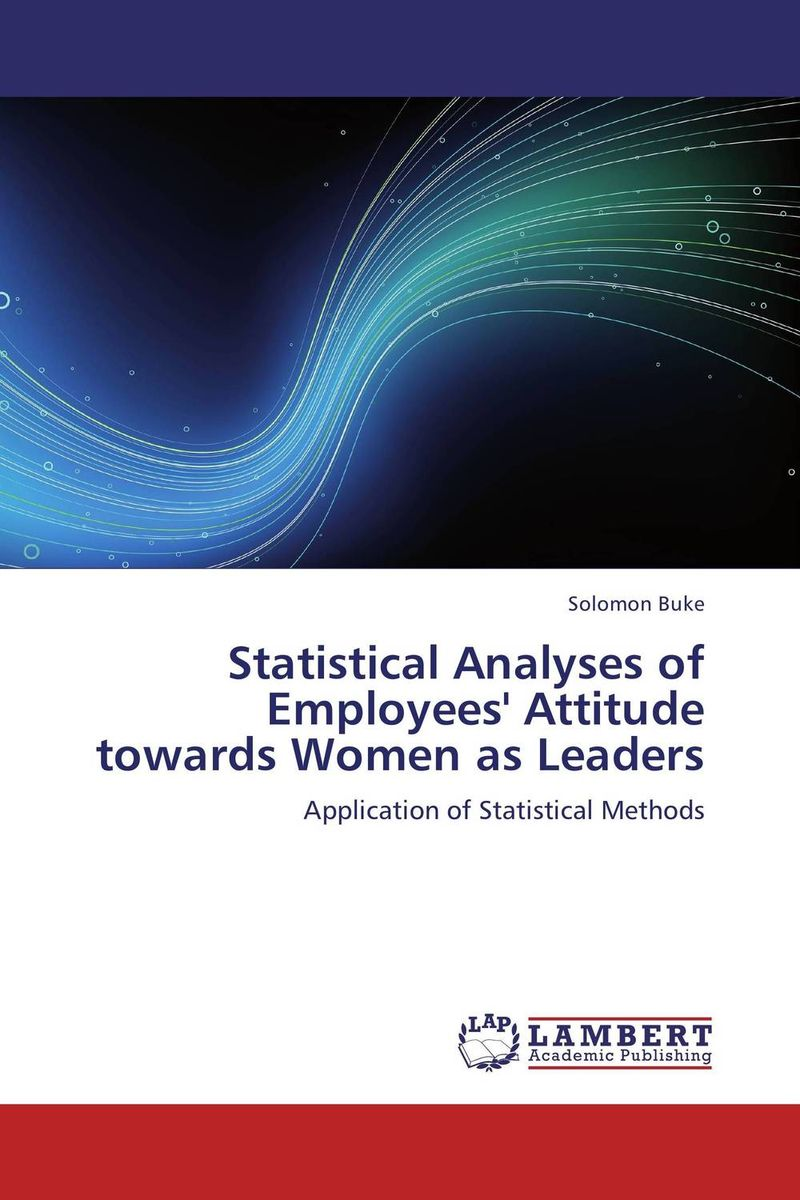 Statistical Analyses of Employees' Attitude towards Women as Leaders changing attitude of family towards women in family business