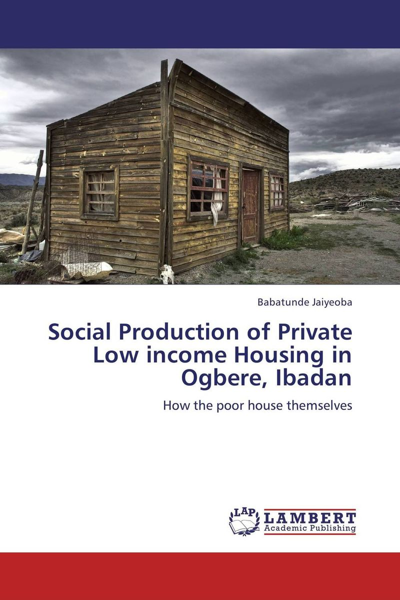 Social Production of Private Low income Housing in Ogbere, Ibadan