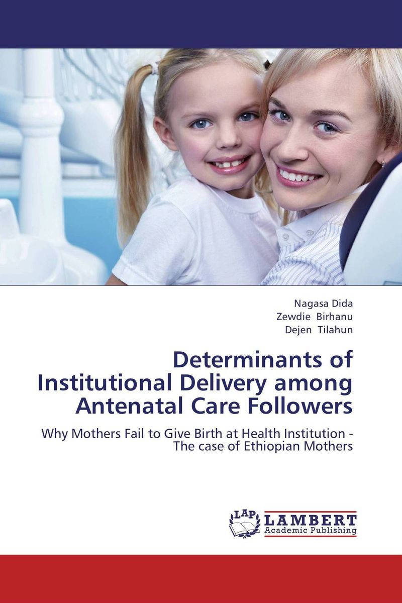 Determinants of Institutional Delivery among  Antenatal Care Followers challenges of leadership in addressing determinants of maternal health
