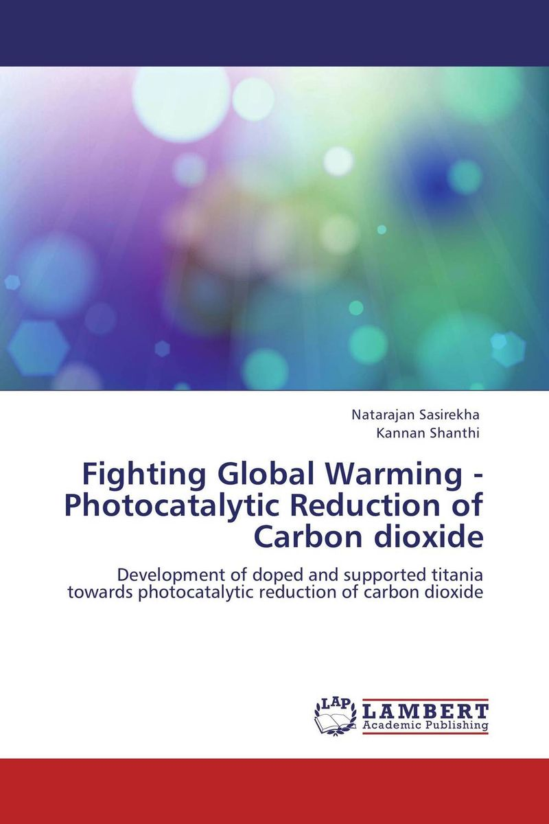 Fighting Global Warming - Photocatalytic Reduction of Carbon dioxide belousov a security features of banknotes and other documents methods of authentication manual денежные билеты бланки ценных бумаг и документов