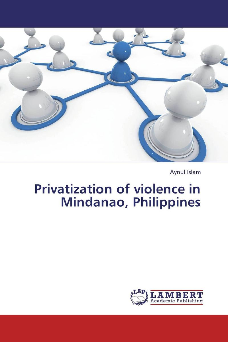 Privatization of violence in Mindanao, Philippines nation gender and cultures of violence