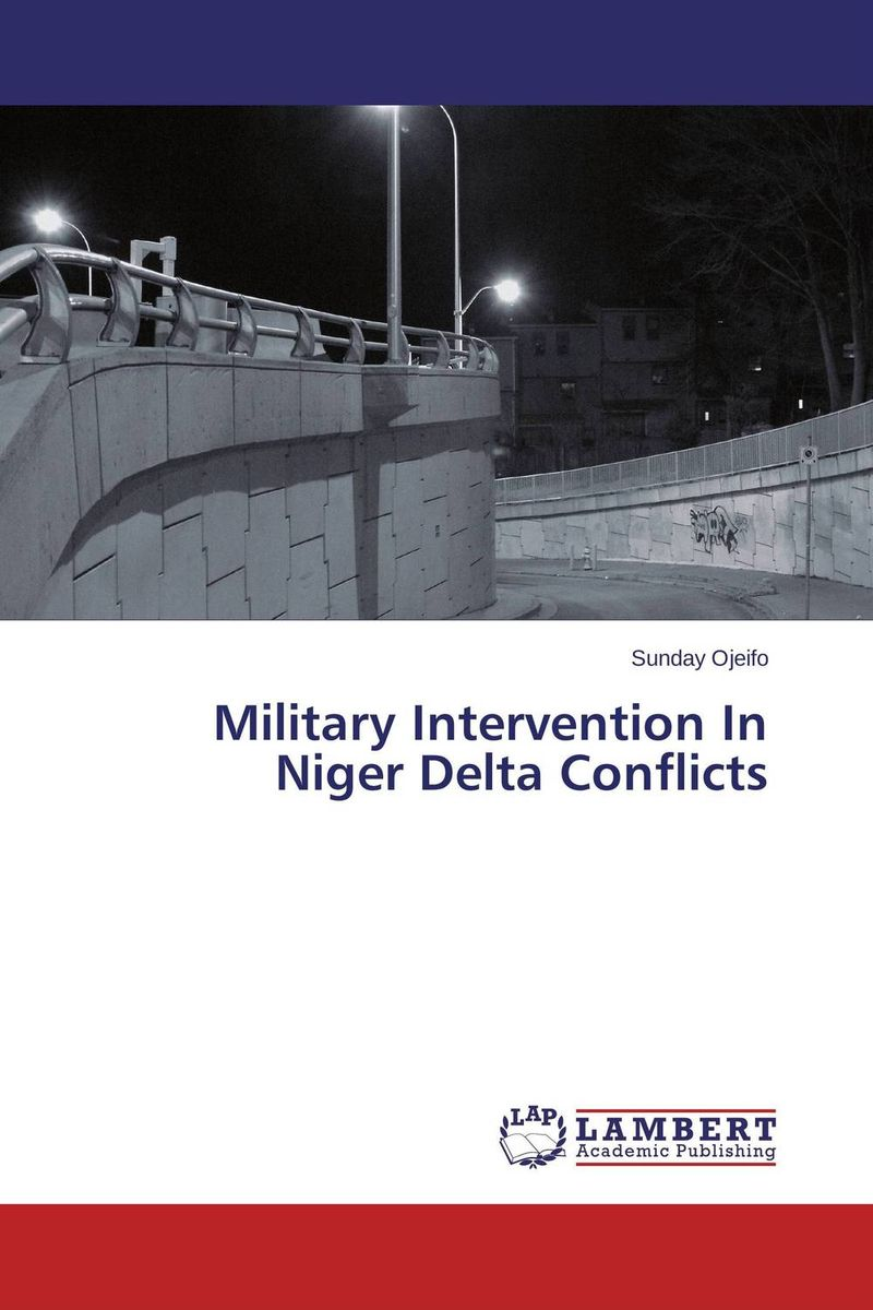 Military Intervention In Niger Delta Conflicts pains and grievances of hafiz