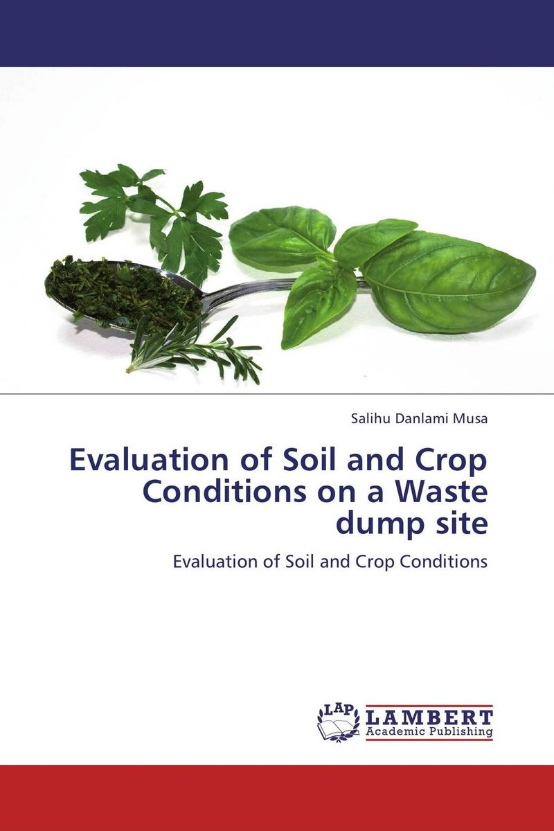 Evaluation of Soil and Crop Conditions on a Waste dump site the role of evaluation as a mechanism for advancing principal practice