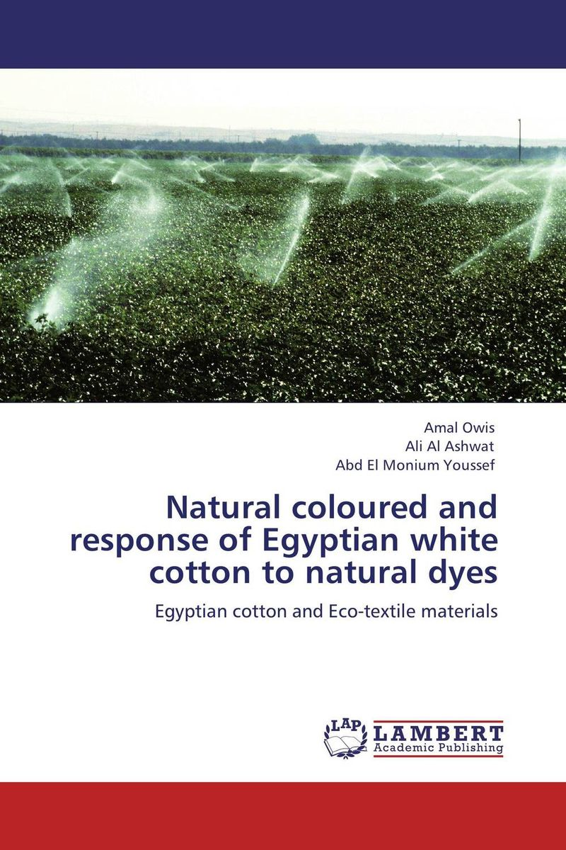 Natural coloured and response of Egyptian white cotton to natural dyes natural dyes for textiles