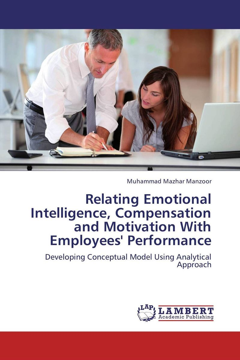 Relating Emotional Intelligence, Compensation and Motivation With Employees' Performance employee performance as influenced by tve administrator s leadership
