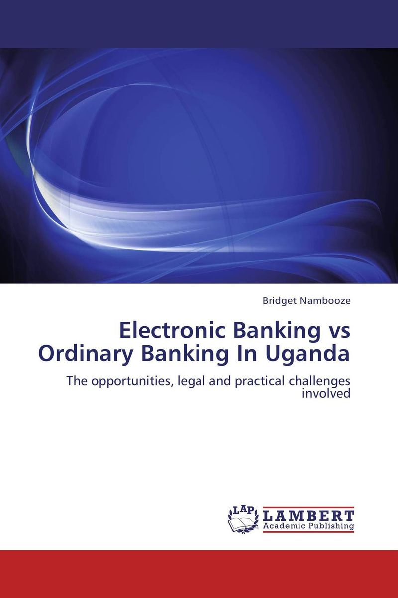 Electronic Banking vs Ordinary Banking In Uganda natalie schoon modern islamic banking products and processes in practice