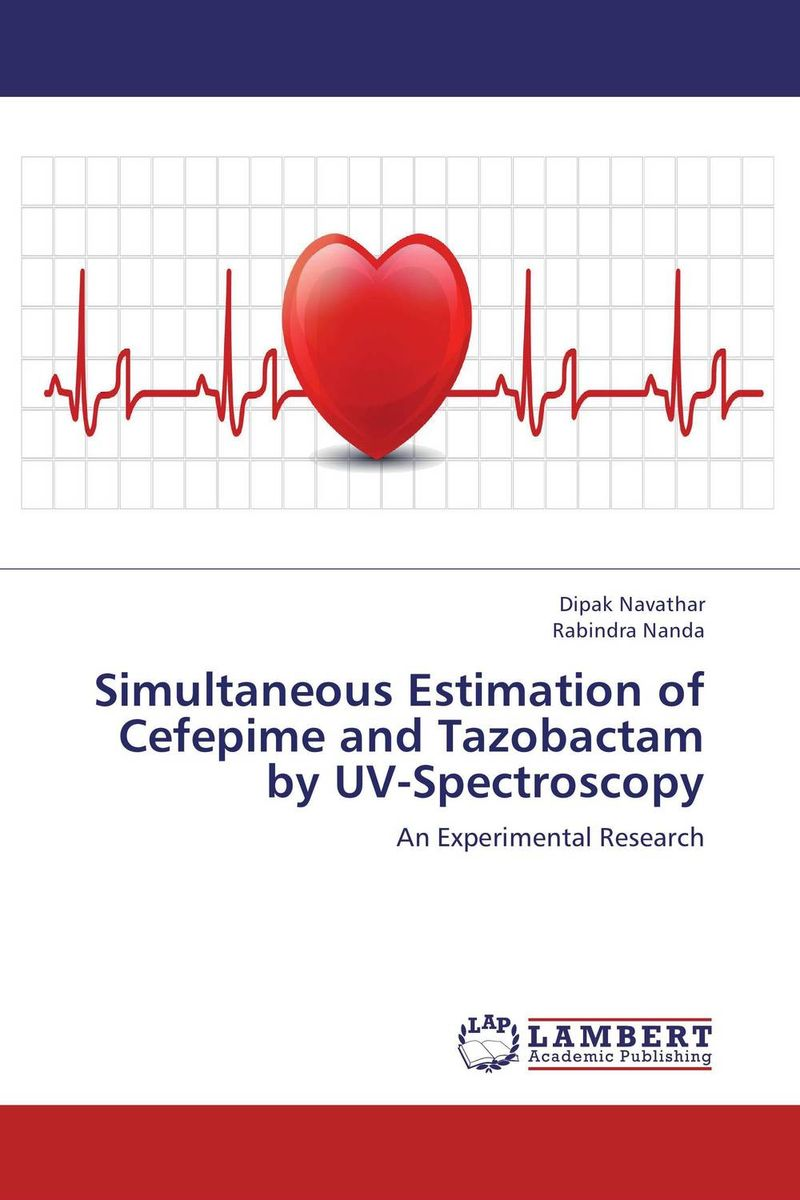 Simultaneous Estimation of Cefepime and Tazobactam by UV-Spectroscopy belousov a security features of banknotes and other documents methods of authentication manual денежные билеты бланки ценных бумаг и документов