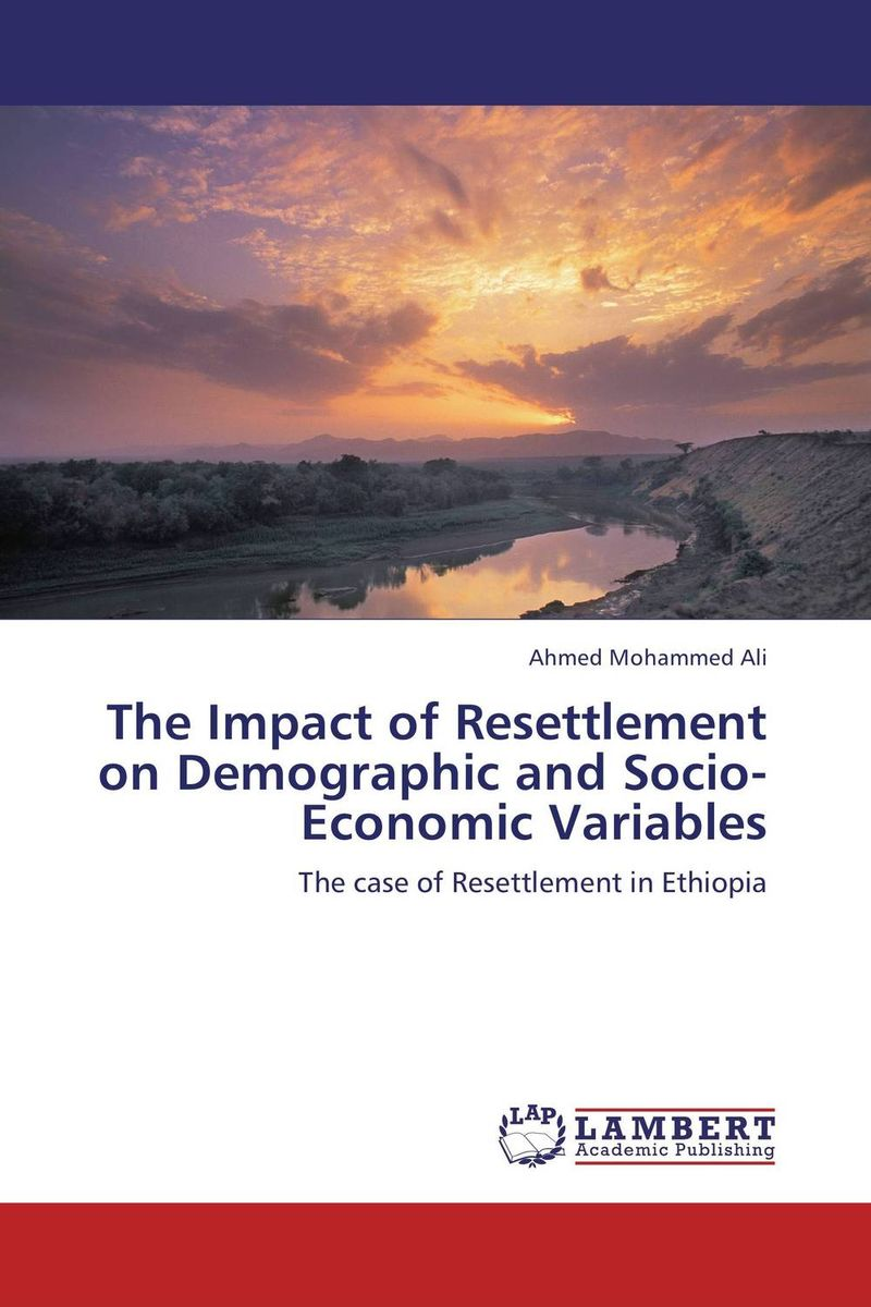 The Impact of Resettlement on Demographic and Socio-Economic Variables купить