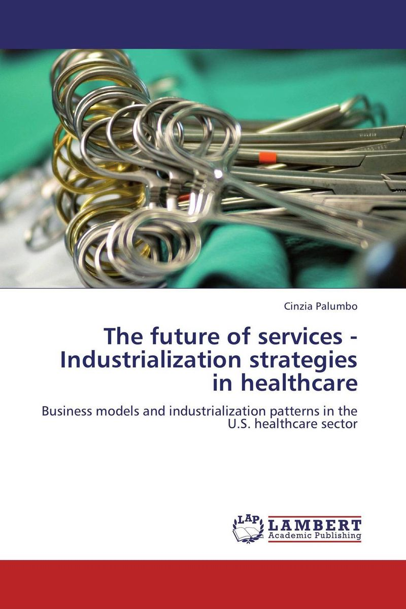 купить The future of services - Industrialization strategies in healthcare по цене 4631 рублей