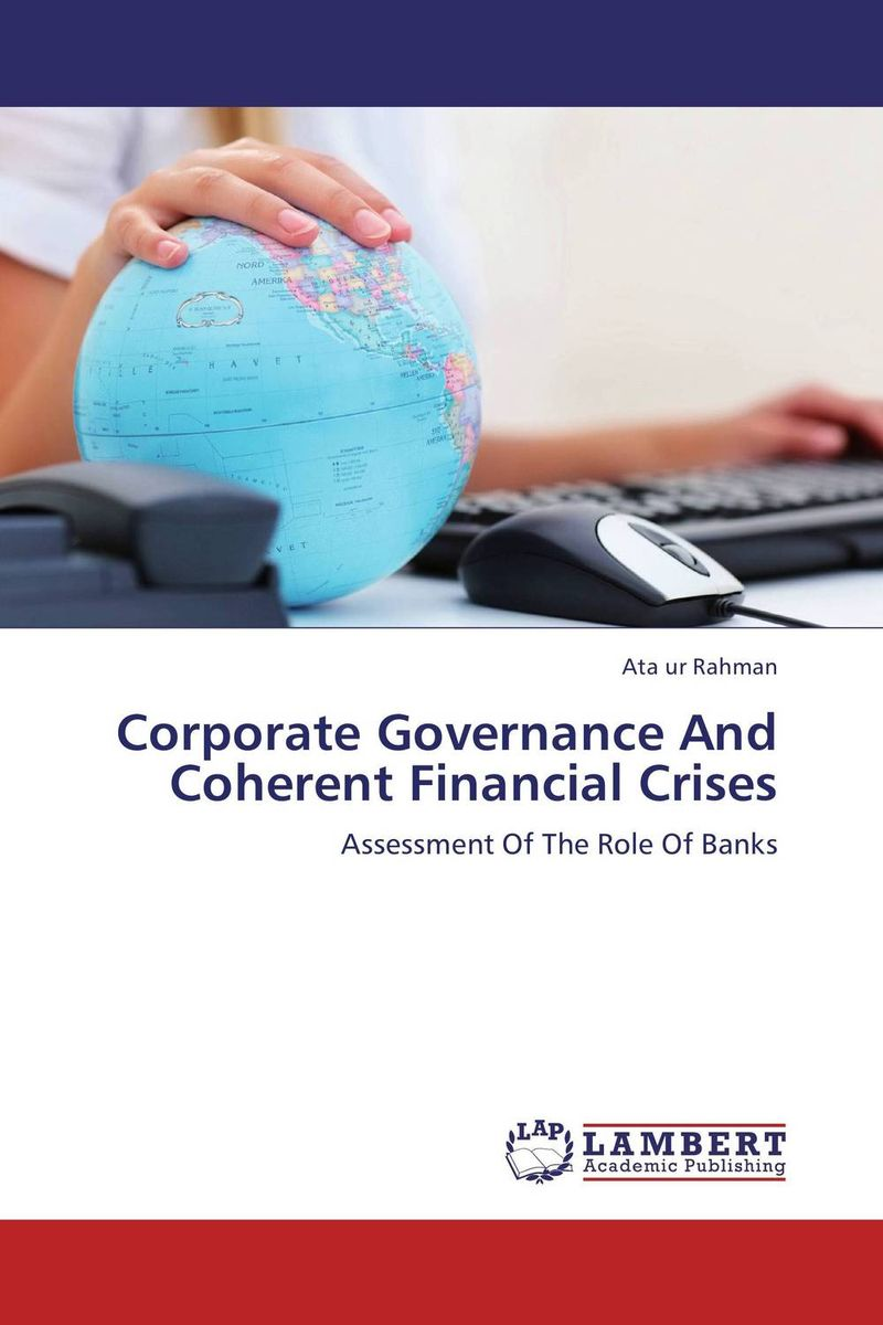 Corporate Governance And Coherent Financial Crises zulma herrera j corporate governance regulation how poor management is destroying the global economy