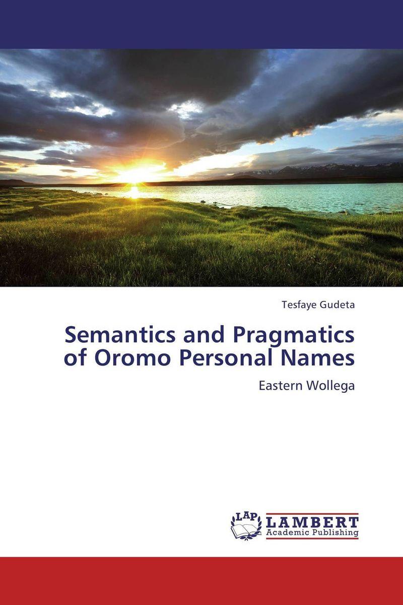 Semantics and Pragmatics of Oromo Personal Names samuel adola moga the semantics of the oromo motion verb ba uu to go out