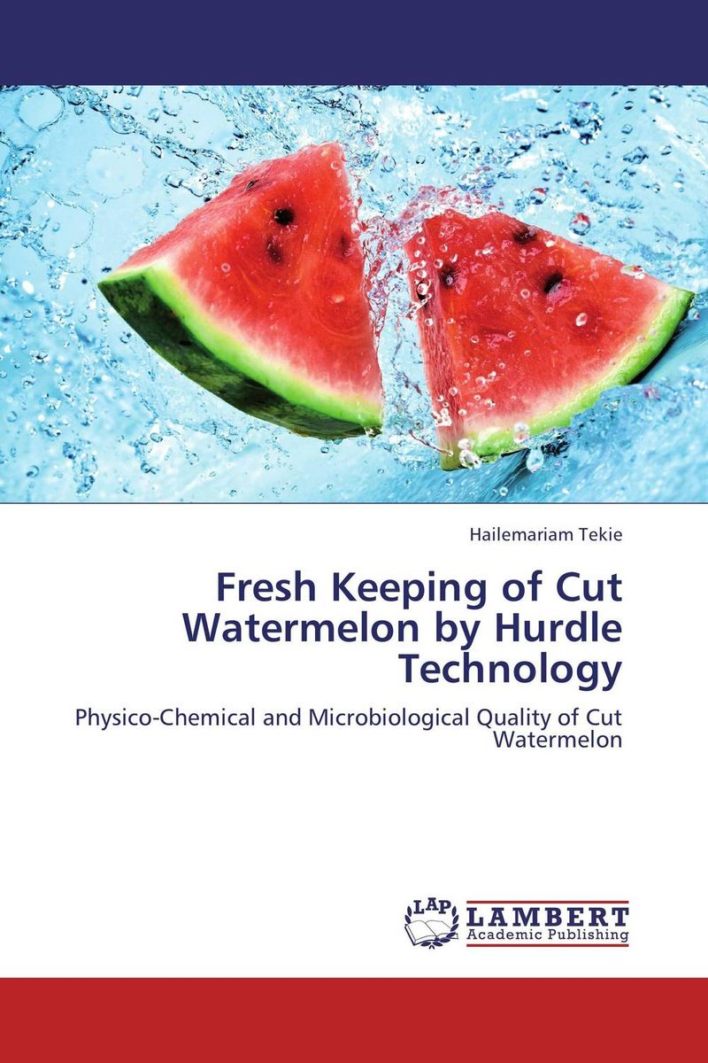 Fresh Keeping of Cut Watermelon by Hurdle Technology norman god that limps – science and technology i n the eighties