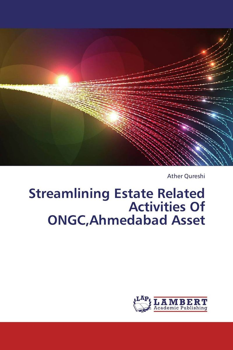 Streamlining Estate Related Activities Of ONGC,Ahmedabad Asset streamlining estate related activities of ongc ahmedabad asset