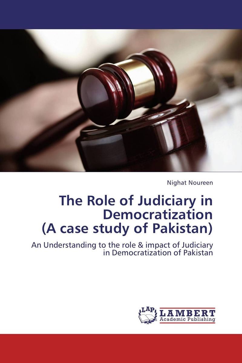 The Role of Judiciary in Democratization  (A case study of Pakistan) the role of legal feeling in the criminal legislation