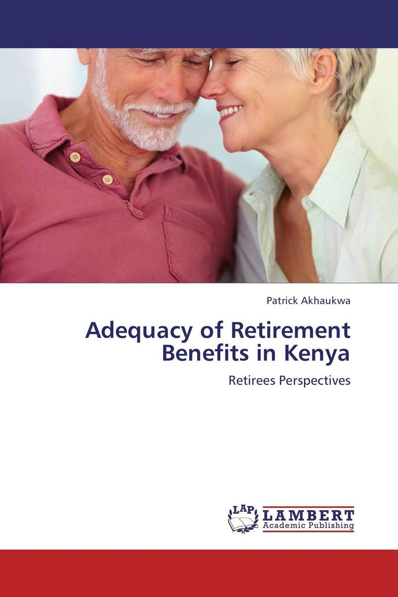 Adequacy of Retirement Benefits in Kenya the new rules of retirement