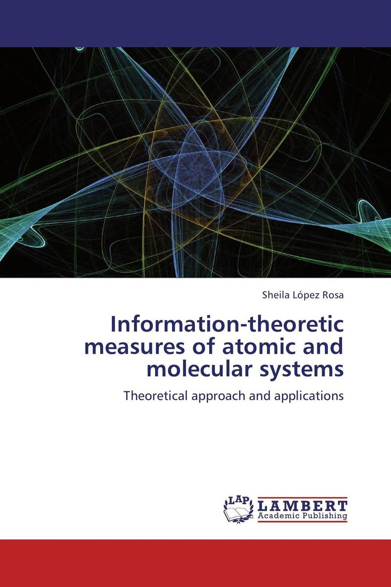 Information-theoretic measures of atomic and molecular systems o k belwal measures of information and their applications to various disciplines