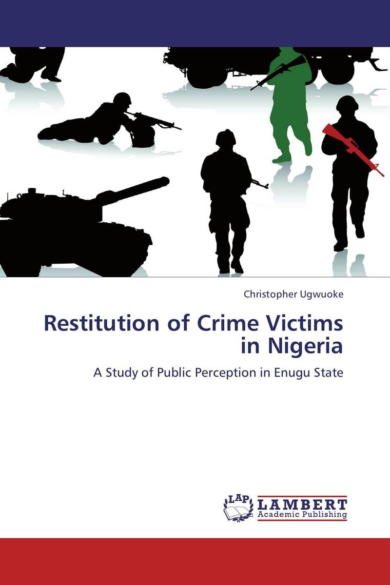 Restitution of Crime Victims in Nigeria assessment of the performance of police in crime control in nigeria
