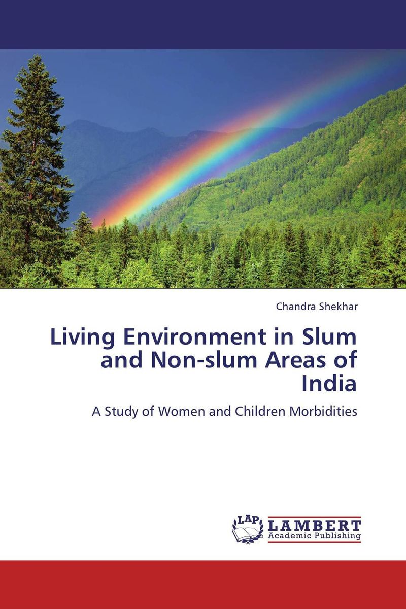 Living Environment in Slum and Non-slum Areas of India slum upgrading and its contribution to environment sustainability