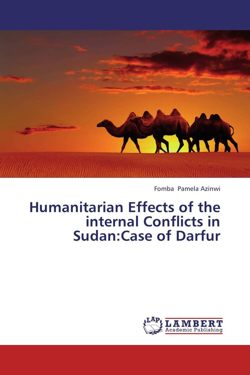 Humanitarian Effects of the internal Conflicts in Sudan:Case of Darfur a theoritical study of intra state conflicts