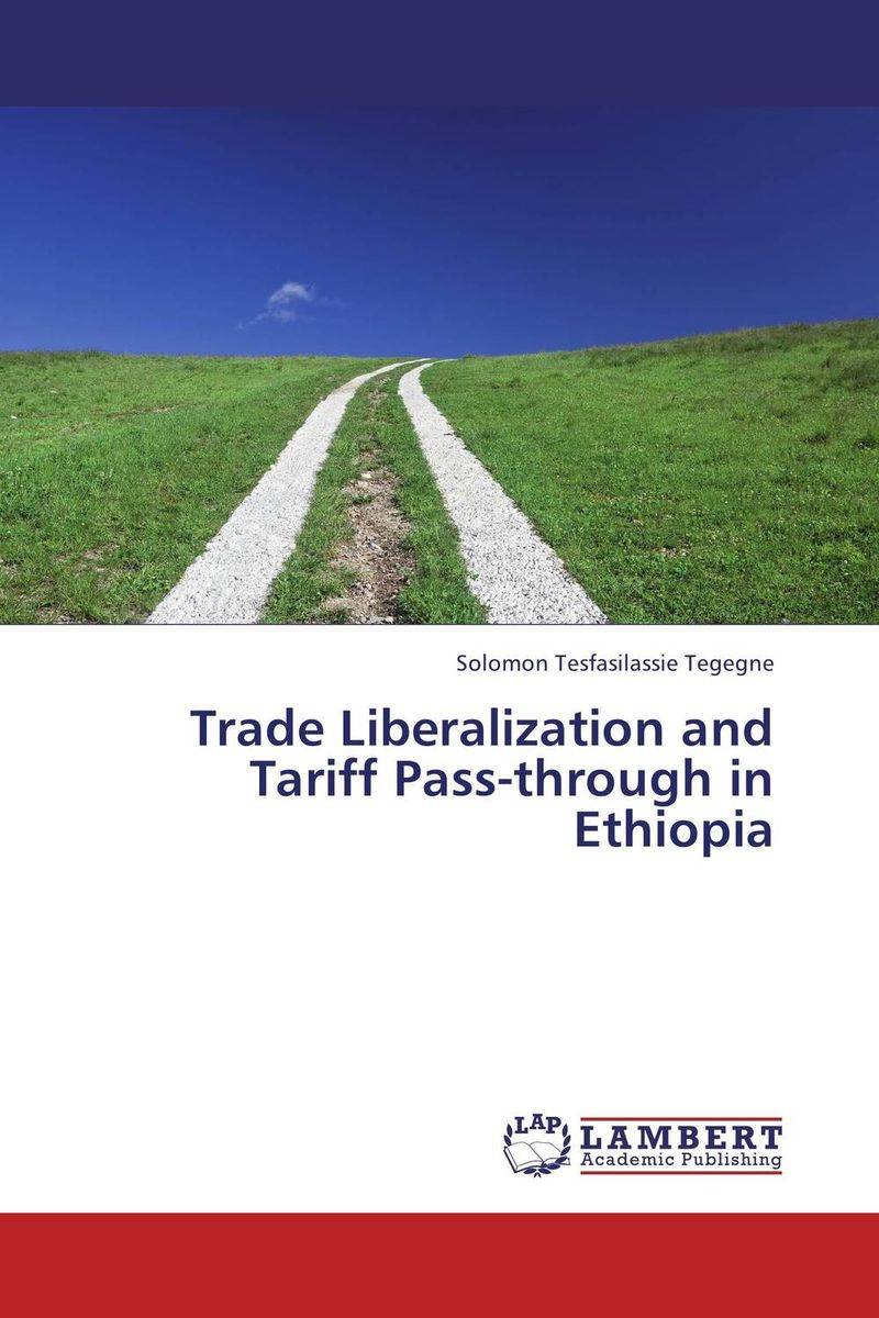 Trade Liberalization and Tariff Pass-through in Ethiopia martha yilma and sindu workhen kebede impact of trade liberalization on ethiopian agriculture vs industry