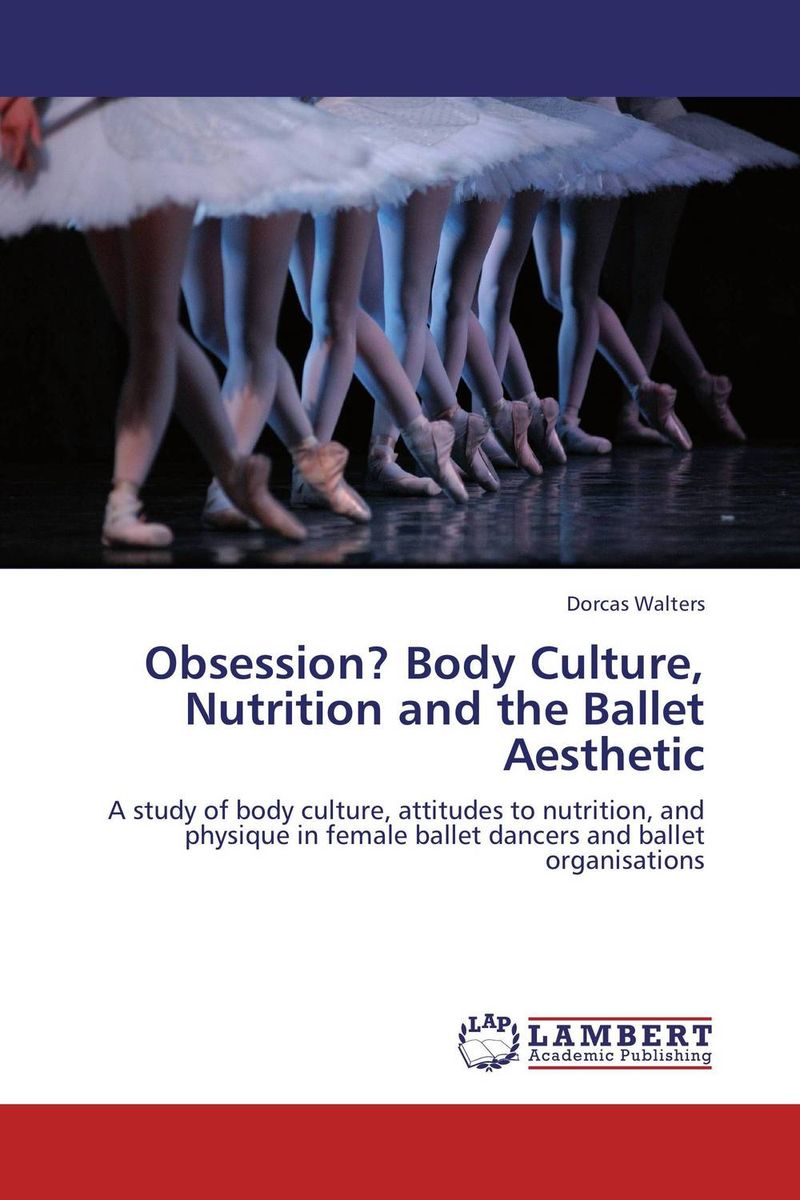 Obsession? Body Culture, Nutrition and the Ballet Aesthetic the role of family interventions in the therapy of eating disorders