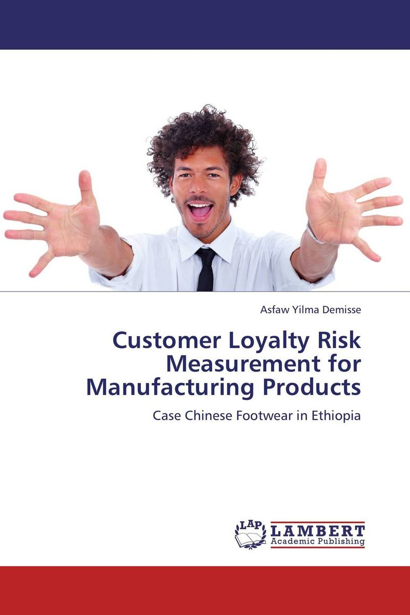 Customer Loyalty Risk Measurement for Manufacturing Products dong qu manufacturing and managing customer driven derivatives
