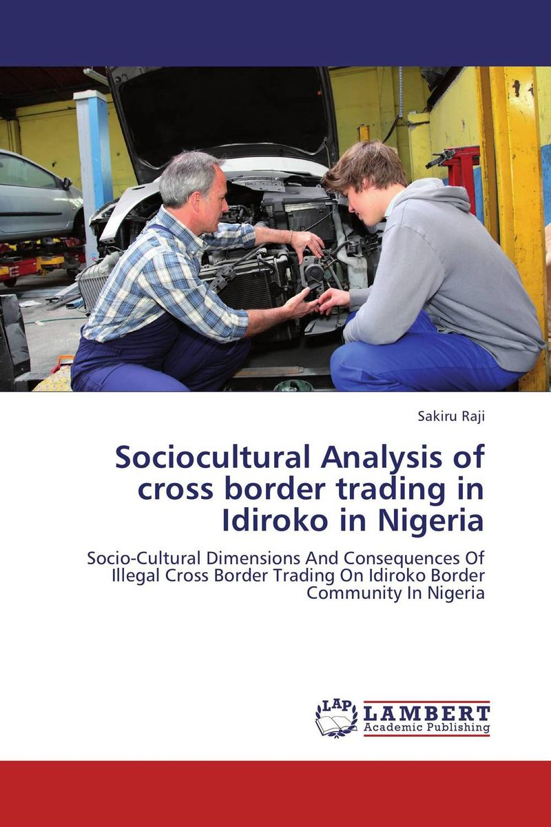Sociocultural Analysis of cross border trading in Idiroko in Nigeria laurens j van mourik the process of cross border entrepreneurship