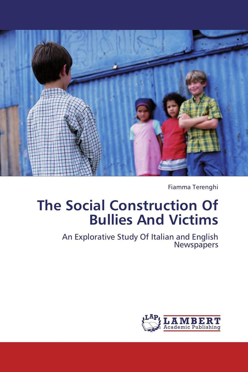 The Social Construction Of Bullies And Victims