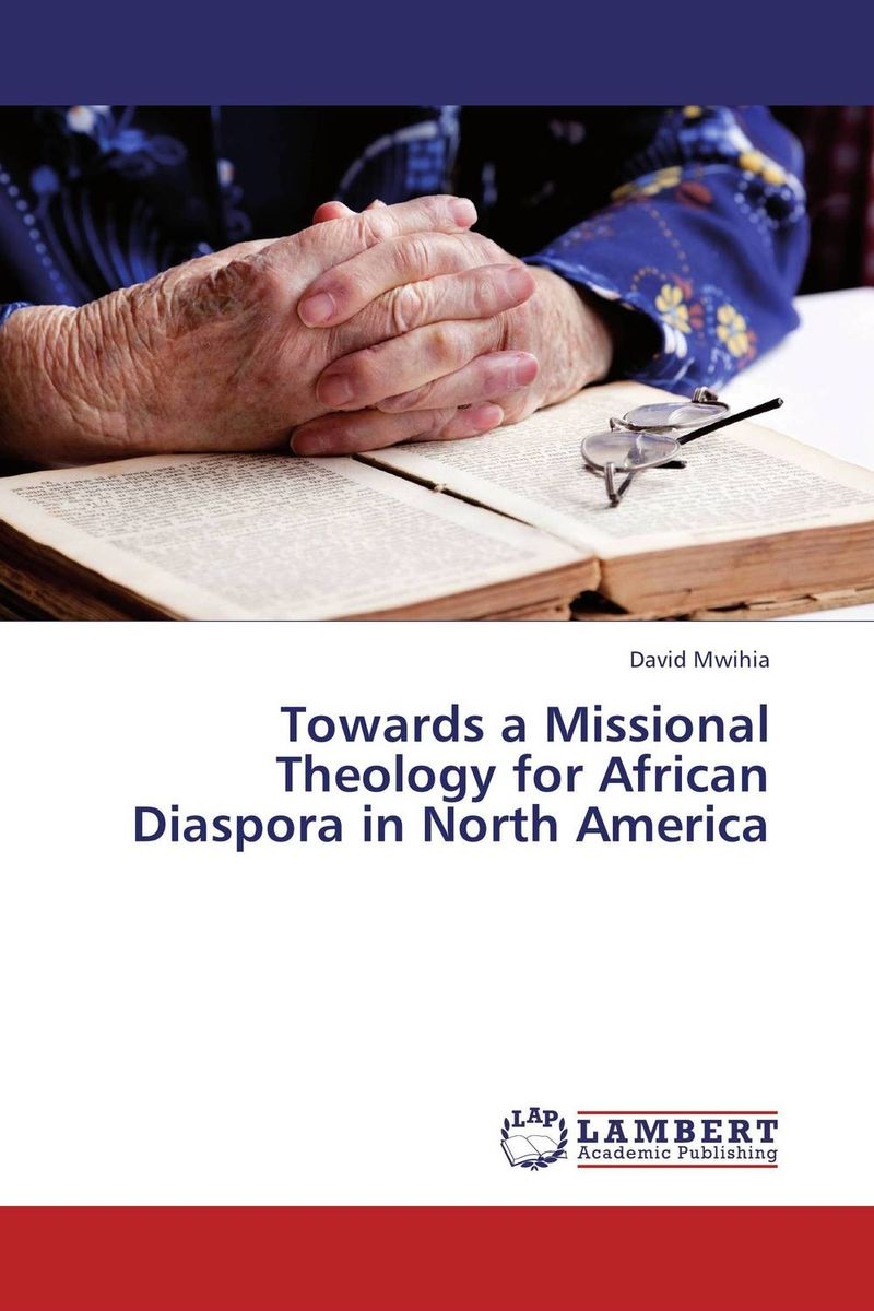 Towards a Missional Theology for African Diaspora in North America alan roxburgh missional map making skills for leading in times of transition