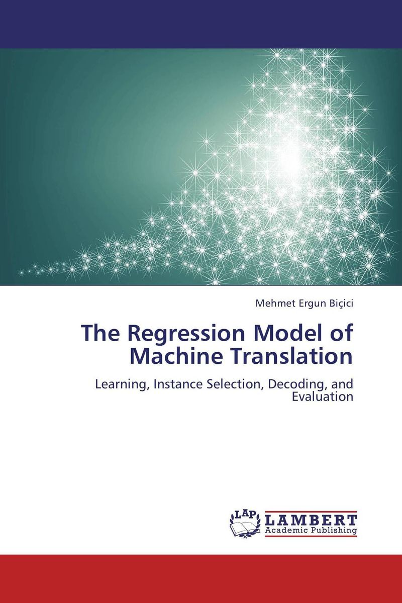 The Regression Model of Machine Translation envisioning machine translation in the information future 4th conference of the association for machine translation in the americas amta 2000 cuernavaca mexico