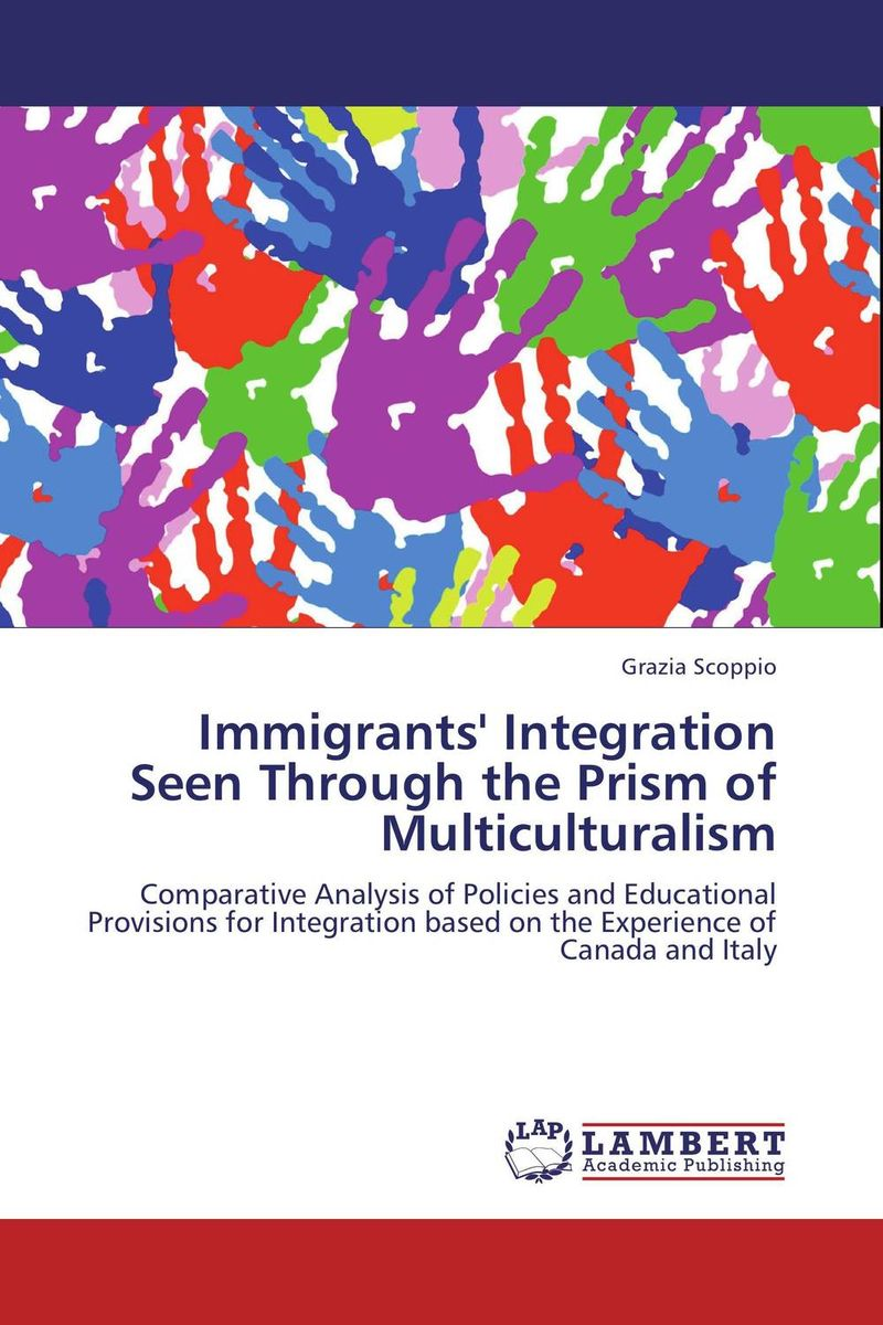 Immigrants' Integration Seen Through the Prism of Multiculturalism george crowder theories of multiculturalism