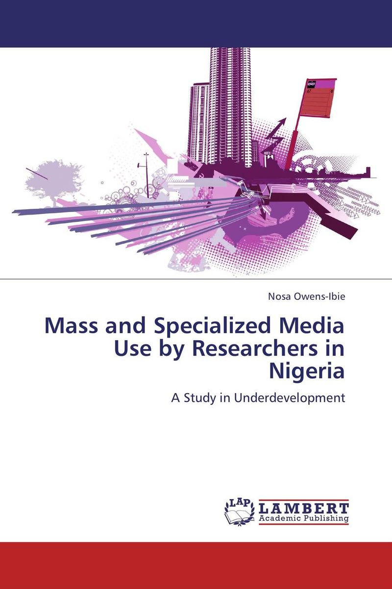 Mass and Specialized Media Use by Researchers in Nigeria shakespeare after mass media [9780312294540]
