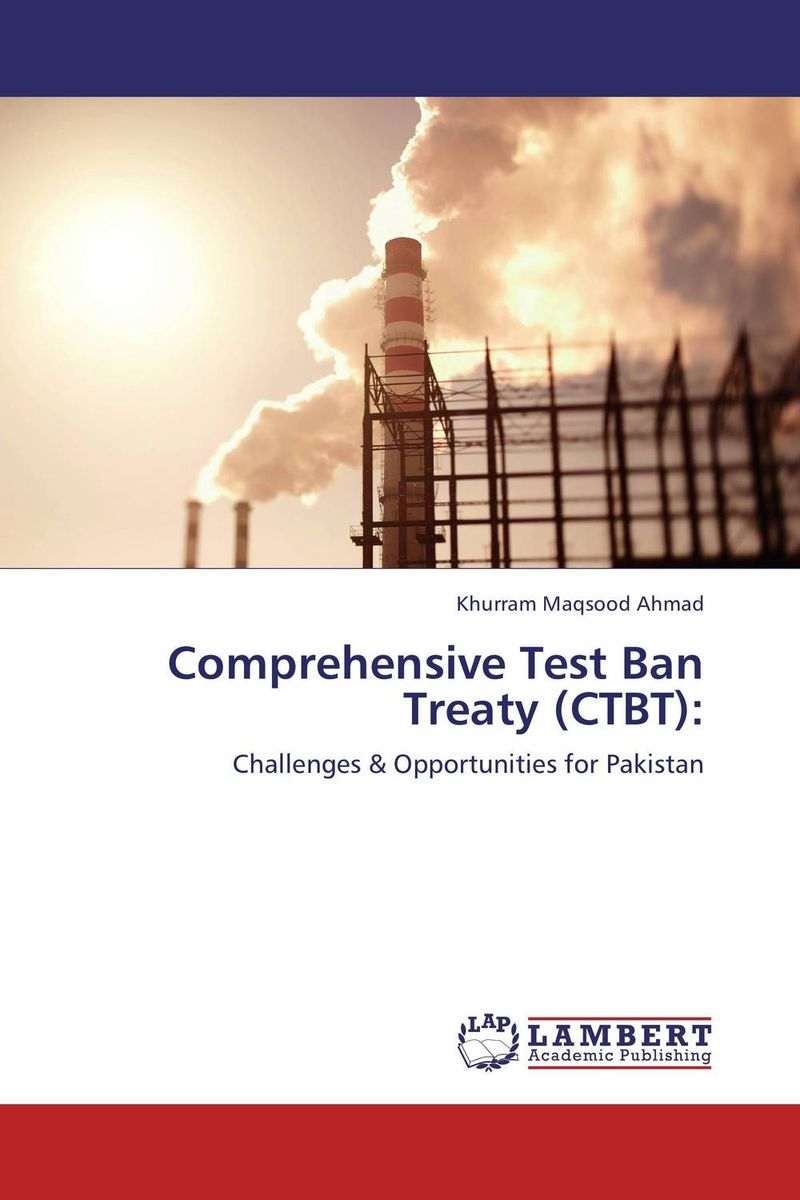 Comprehensive Test Ban Treaty (CTBT): pakistan on the brink the future of pakistan afghanistan and the west