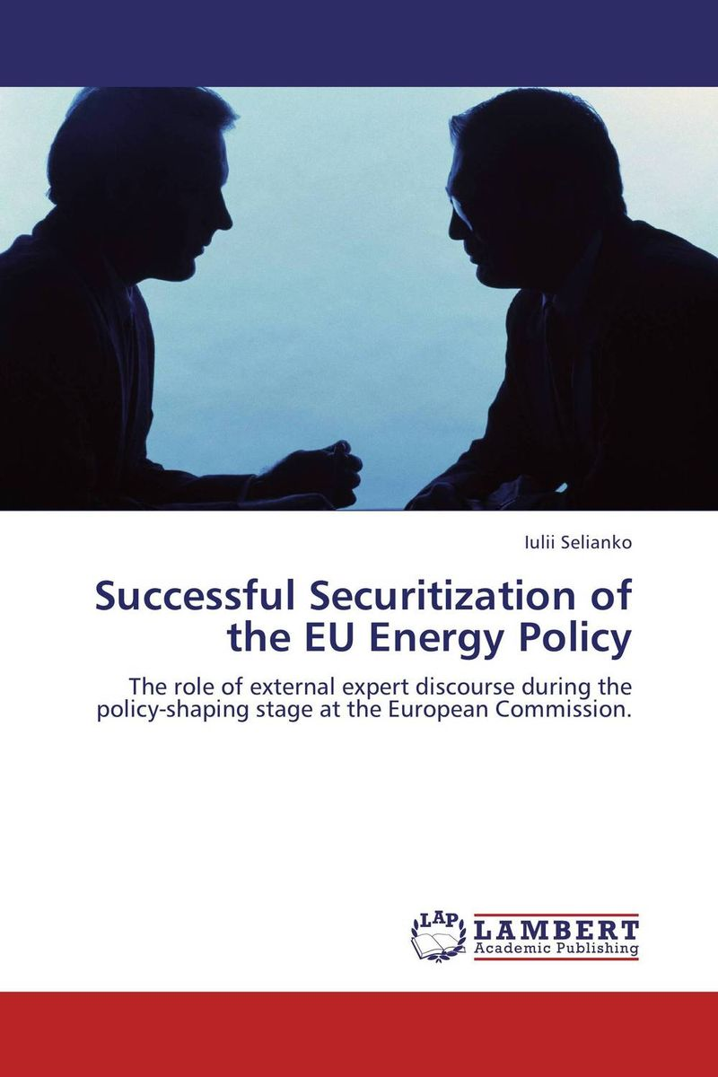 Successful Securitization of the EU Energy Policy the role of energy in russian foreign policy towards kazakhstan