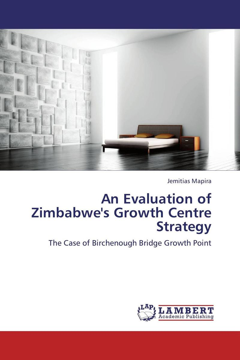 An Evaluation of Zimbabwe's Growth Centre Strategy the role of evaluation as a mechanism for advancing principal practice