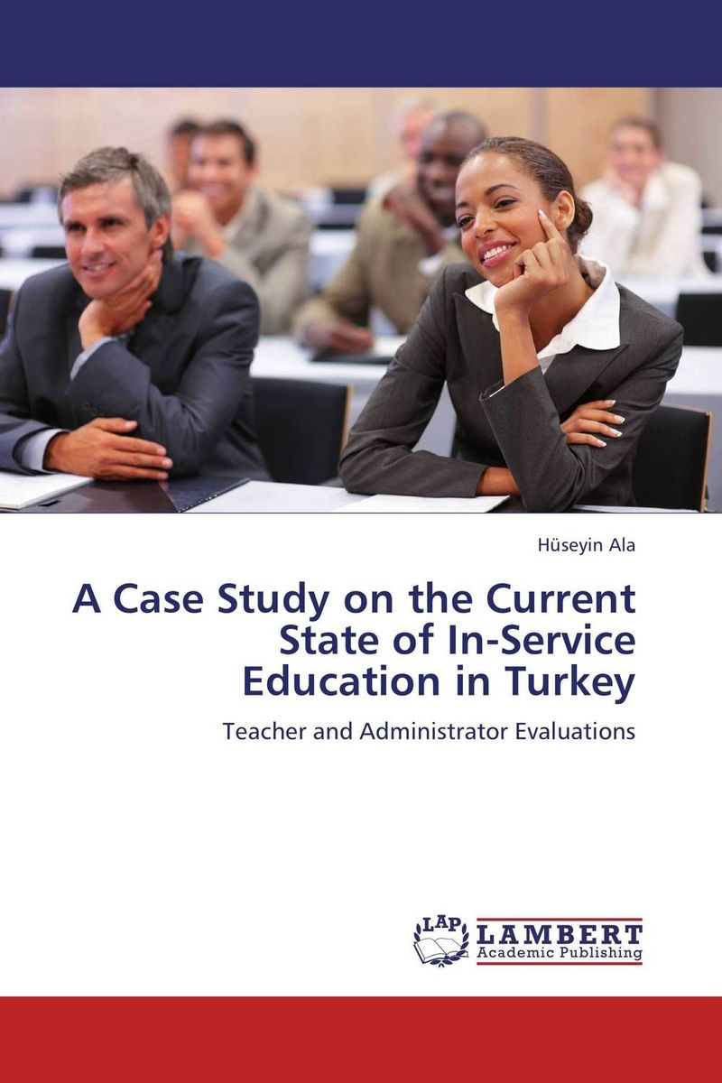 A Case Study on the Current State of In-Service Education in Turkey