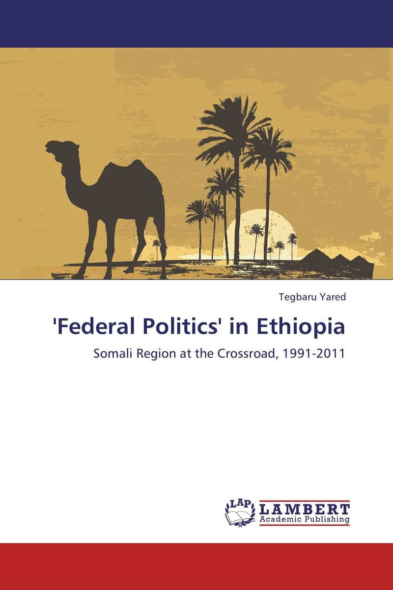 'Federal Politics' in Ethiopia federalism and territorial cleavages