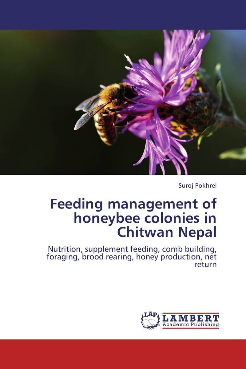 Feeding management of honeybee colonies in Chitwan Nepal the wisdom of the hive – the social physiology of honey bee colonies