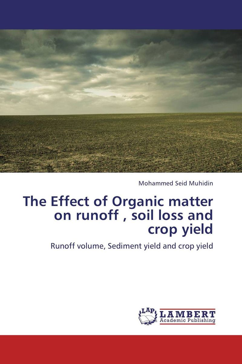 The Effect of Organic matter on runoff , soil loss and crop yield environmental studies of soil and water quality